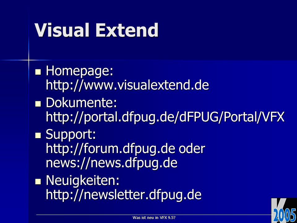 Was ist neu in VFX 9.5? Visual Extend Homepage: http://www.visualextend.de Homepage: http://www.visualextend.de Dokumente: http://portal.dfpug.de/dFPU