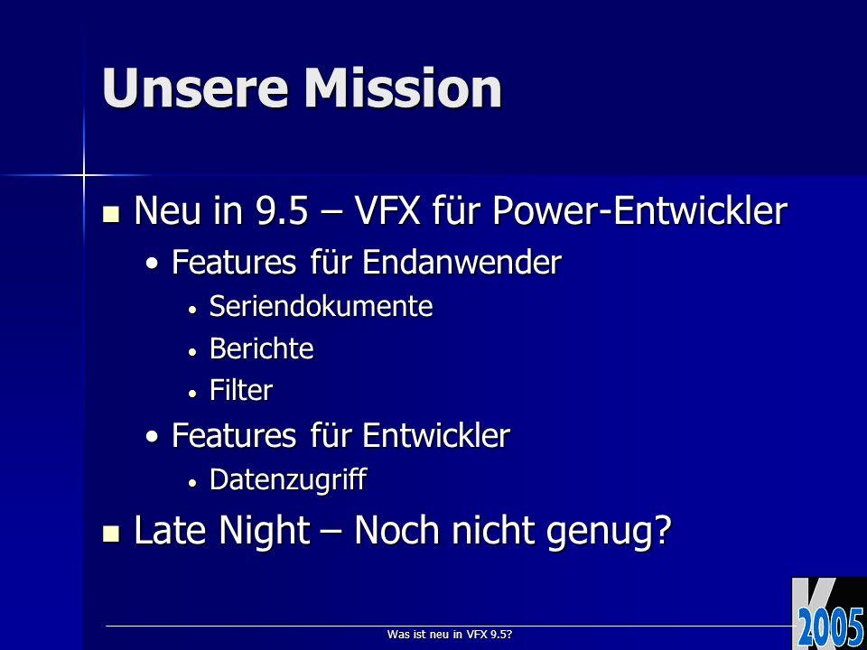 Was ist neu in VFX 9.5? Unsere Mission Neu in 9.5 – VFX für Power-Entwickler Neu in 9.5 – VFX für Power-Entwickler Features für EndanwenderFeatures fü