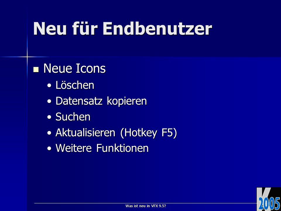 Was ist neu in VFX 9.5? Neu für Endbenutzer Neue Icons Neue Icons LöschenLöschen Datensatz kopierenDatensatz kopieren SuchenSuchen Aktualisieren (Hotk