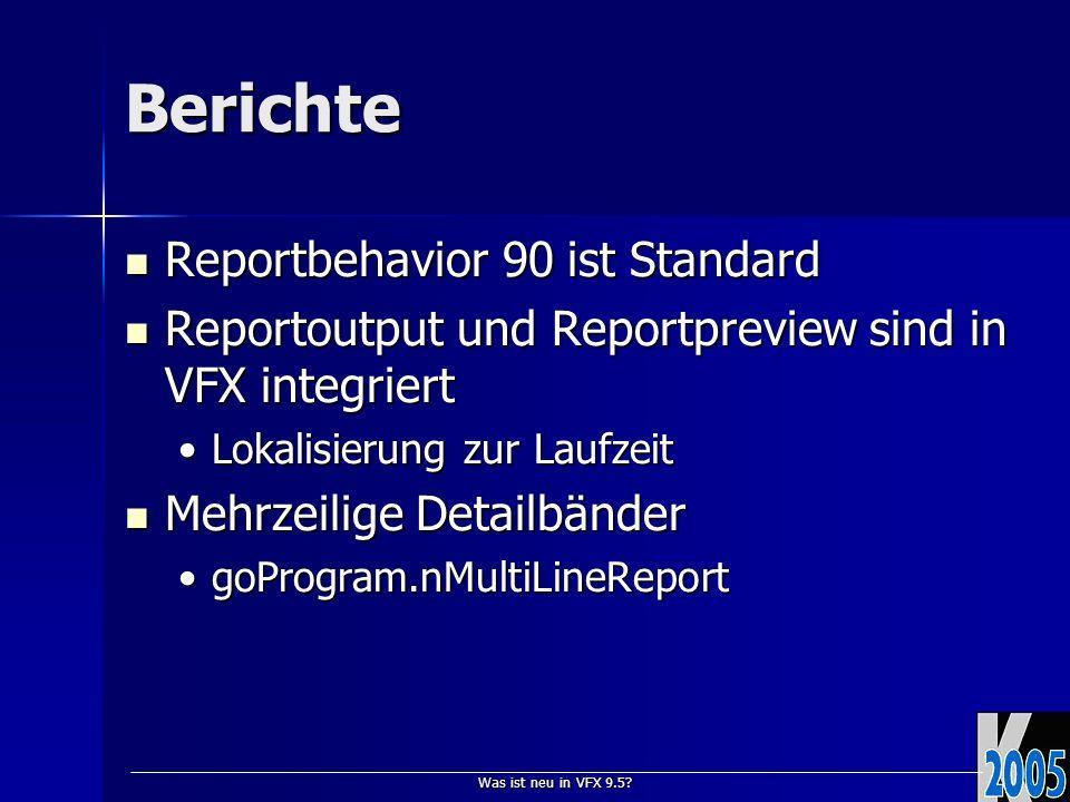 Was ist neu in VFX 9.5? Berichte Reportbehavior 90 ist Standard Reportbehavior 90 ist Standard Reportoutput und Reportpreview sind in VFX integriert R
