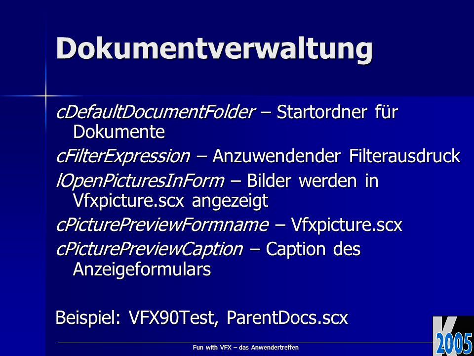 Fun with VFX – das Anwendertreffen Dokumentverwaltung cDefaultDocumentFolder – Startordner für Dokumente cFilterExpression – Anzuwendender Filterausdruck lOpenPicturesInForm – Bilder werden in Vfxpicture.scx angezeigt cPicturePreviewFormname – Vfxpicture.scx cPicturePreviewCaption – Caption des Anzeigeformulars Beispiel: VFX90Test, ParentDocs.scx