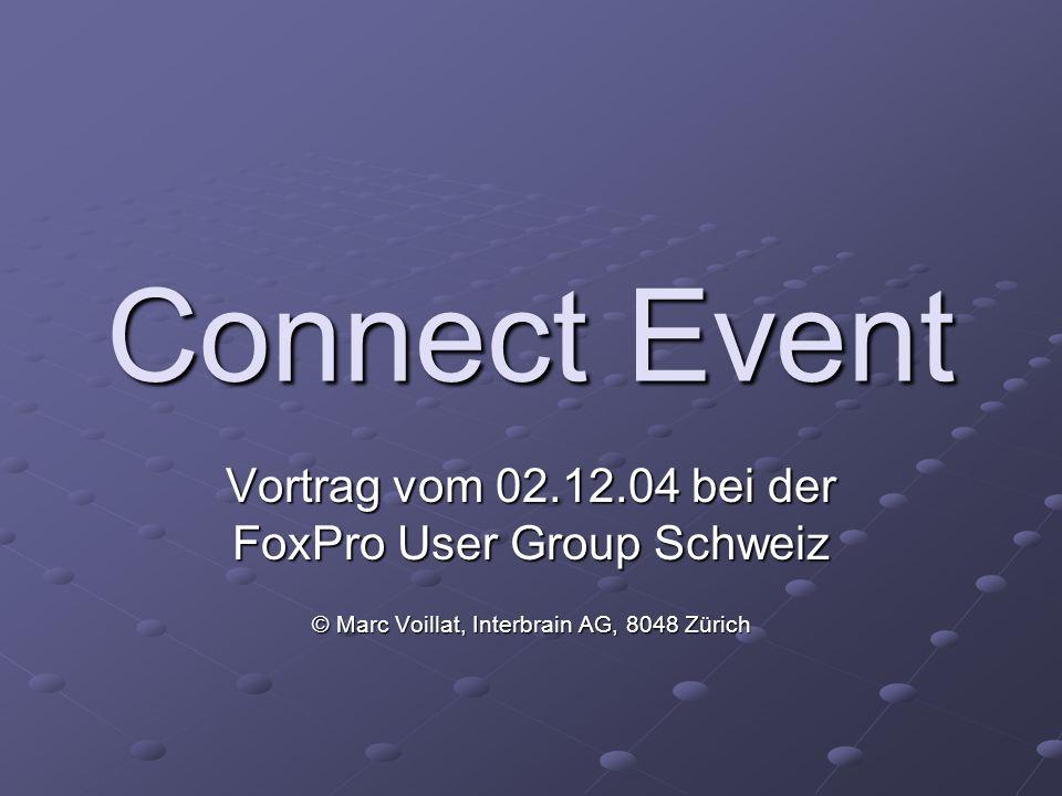 Connect Event Vortrag vom 02.12.04 bei der FoxPro User Group Schweiz © Marc Voillat, Interbrain AG, 8048 Zürich