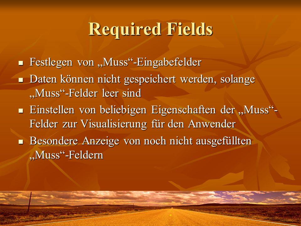 Required Fields Festlegen von Muss-Eingabefelder Festlegen von Muss-Eingabefelder Daten können nicht gespeichert werden, solange Muss-Felder leer sind