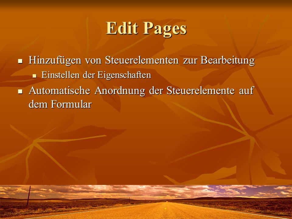 Edit Pages Hinzufügen von Steuerelementen zur Bearbeitung Hinzufügen von Steuerelementen zur Bearbeitung Einstellen der Eigenschaften Einstellen der E