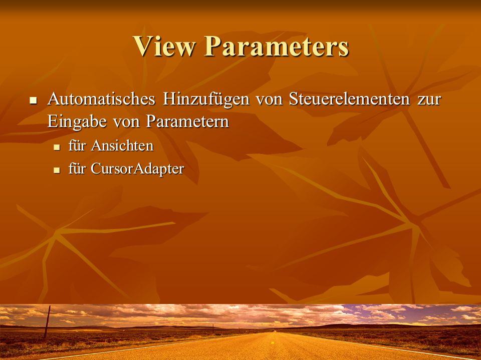 View Parameters Automatisches Hinzufügen von Steuerelementen zur Eingabe von Parametern Automatisches Hinzufügen von Steuerelementen zur Eingabe von Parametern für Ansichten für Ansichten für CursorAdapter für CursorAdapter