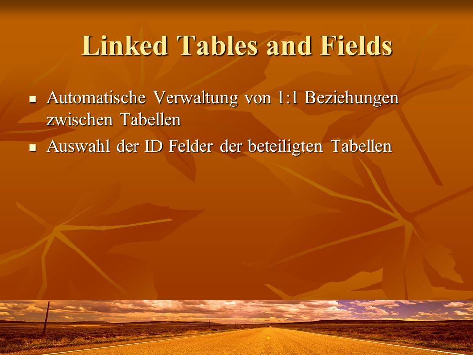 Linked Tables and Fields Automatische Verwaltung von 1:1 Beziehungen zwischen Tabellen Automatische Verwaltung von 1:1 Beziehungen zwischen Tabellen Auswahl der ID Felder der beteiligten Tabellen Auswahl der ID Felder der beteiligten Tabellen