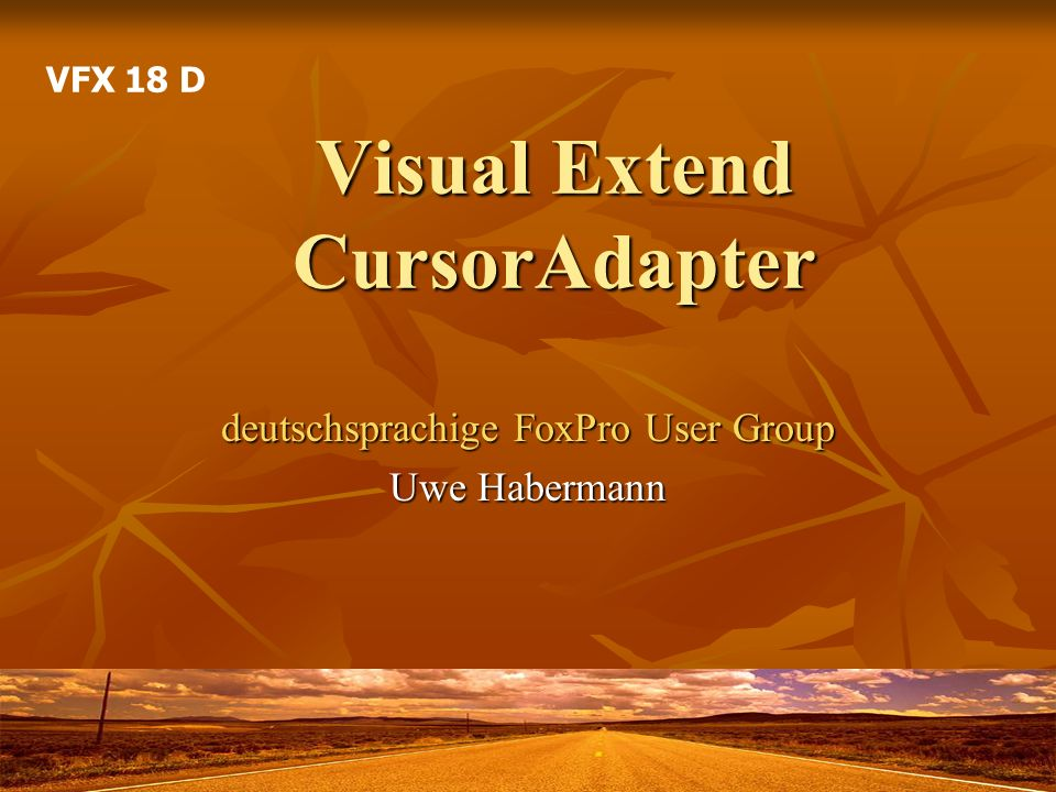 Visual Extend CursorAdapter deutschsprachige FoxPro User Group Uwe Habermann VFX 18 D