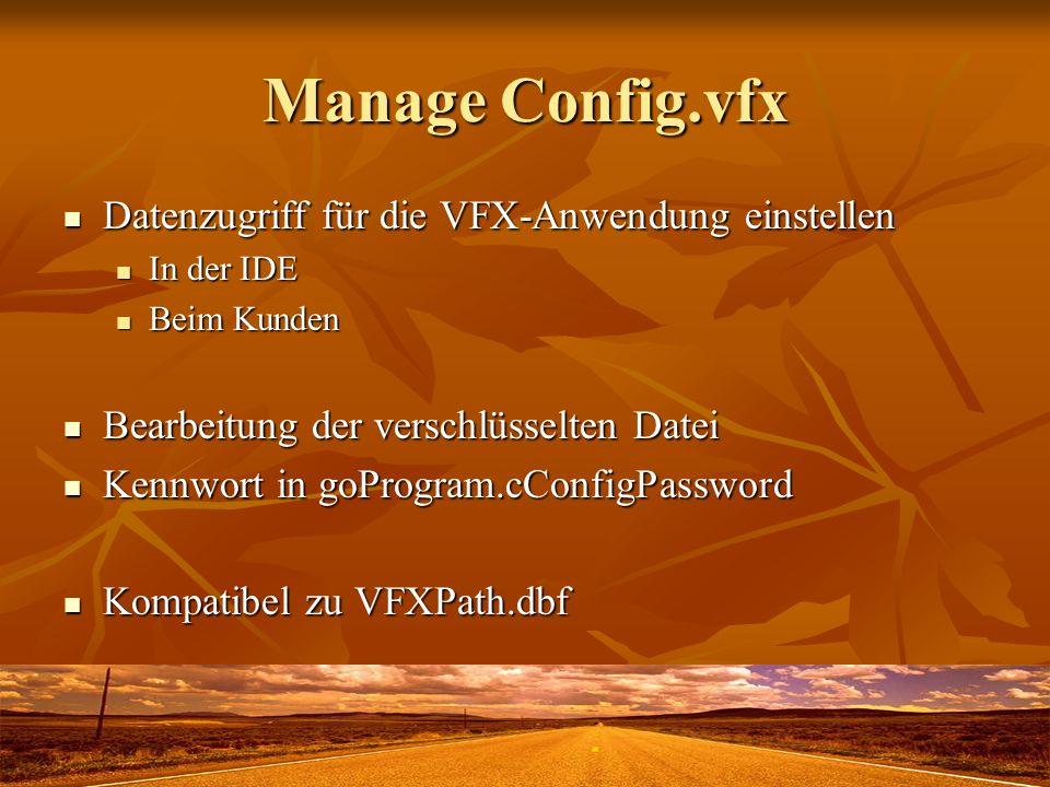 Manage Config.vfx Datenzugriff für die VFX-Anwendung einstellen Datenzugriff für die VFX-Anwendung einstellen In der IDE In der IDE Beim Kunden Beim Kunden Bearbeitung der verschlüsselten Datei Bearbeitung der verschlüsselten Datei Kennwort in goProgram.cConfigPassword Kennwort in goProgram.cConfigPassword Kompatibel zu VFXPath.dbf Kompatibel zu VFXPath.dbf