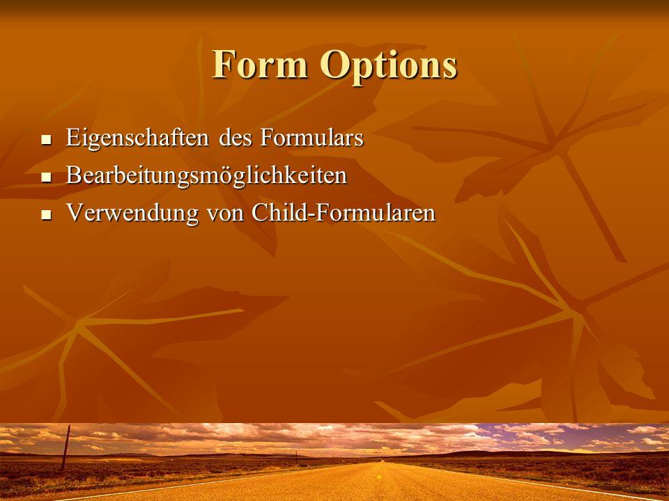Form Options Eigenschaften des Formulars Eigenschaften des Formulars Bearbeitungsmöglichkeiten Bearbeitungsmöglichkeiten Verwendung von Child-Formularen Verwendung von Child-Formularen