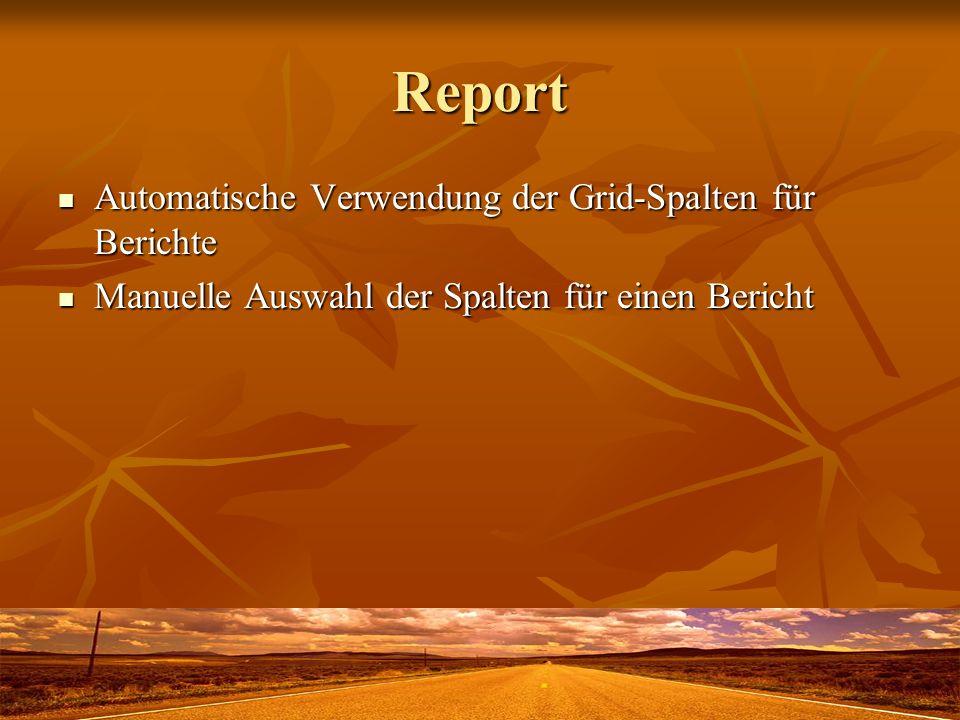 Report Automatische Verwendung der Grid-Spalten für Berichte Automatische Verwendung der Grid-Spalten für Berichte Manuelle Auswahl der Spalten für einen Bericht Manuelle Auswahl der Spalten für einen Bericht
