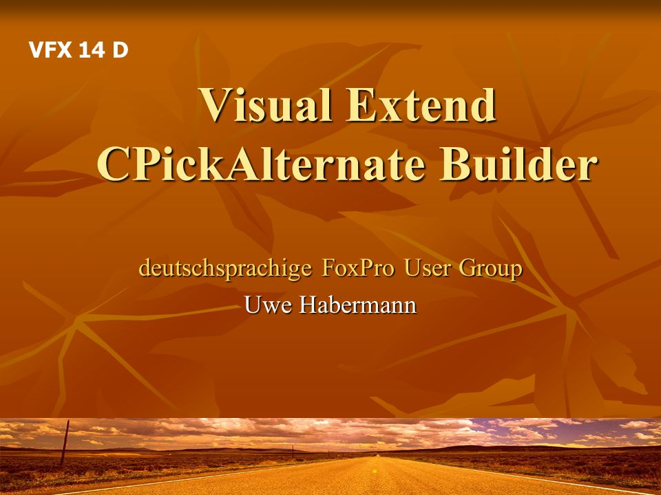 Visual Extend CPickAlternate Builder deutschsprachige FoxPro User Group Uwe Habermann VFX 14 D
