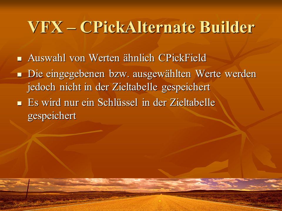 VFX – CPickAlternate Builder Auswahl von Werten ähnlich CPickField Auswahl von Werten ähnlich CPickField Die eingegebenen bzw. ausgewählten Werte werd