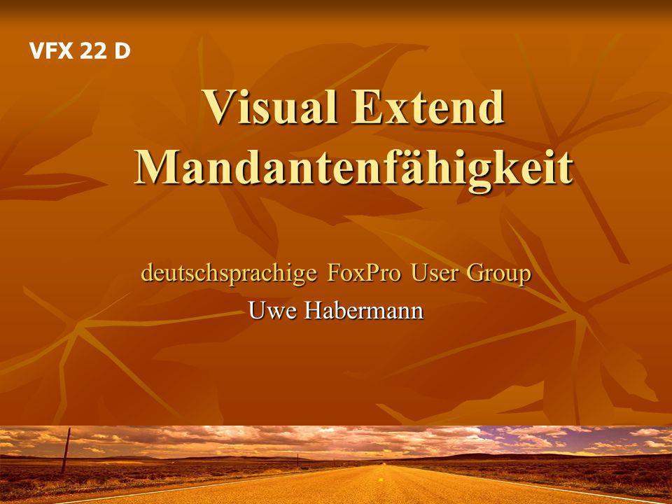 Visual Extend Mandantenfähigkeit deutschsprachige FoxPro User Group Uwe Habermann VFX 22 D