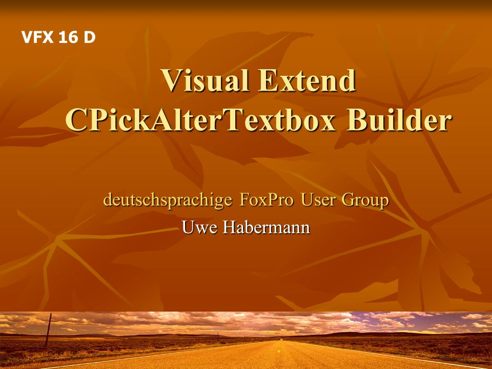Visual Extend CPickAlterTextbox Builder deutschsprachige FoxPro User Group Uwe Habermann VFX 16 D