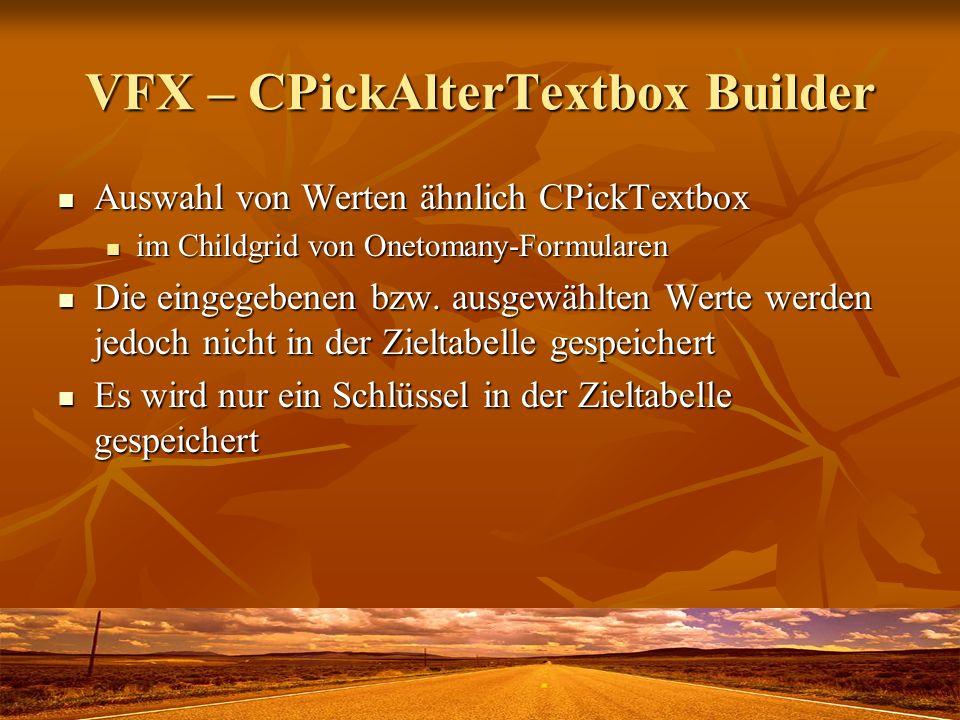 VFX – CPickAlterTextbox Builder Auswahl von Werten ähnlich CPickTextbox Auswahl von Werten ähnlich CPickTextbox im Childgrid von Onetomany-Formularen im Childgrid von Onetomany-Formularen Die eingegebenen bzw.