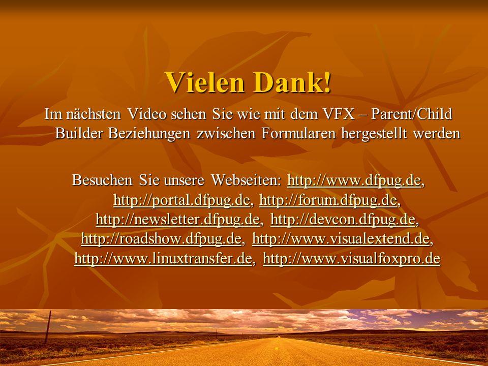 Vielen Dank! Im nächsten Video sehen Sie wie mit dem VFX – Parent/Child Builder Beziehungen zwischen Formularen hergestellt werden Besuchen Sie unsere