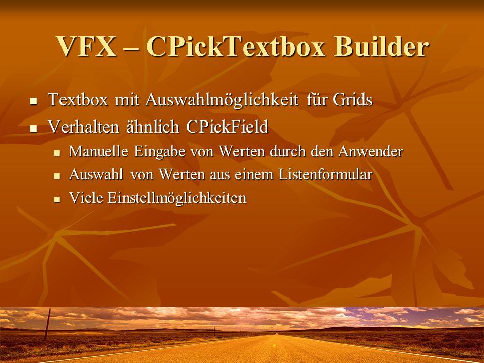 VFX – CPickTextbox Builder Textbox mit Auswahlmöglichkeit für Grids Textbox mit Auswahlmöglichkeit für Grids Verhalten ähnlich CPickField Verhalten äh