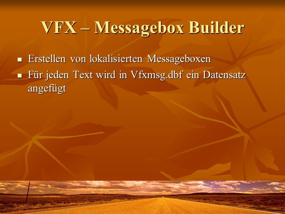 VFX – Message Editor Bearbeitung der Daten aus der Tabelle Vfxmsg.dbf Bearbeitung der Daten aus der Tabelle Vfxmsg.dbf Alle Sprachen können bearbeitet werden, unabhängig von den Windows-Unicode-Einstellungen Alle Sprachen können bearbeitet werden, unabhängig von den Windows-Unicode-Einstellungen Erstellen von Include-Dateien je Sprache Erstellen von Include-Dateien je Sprache