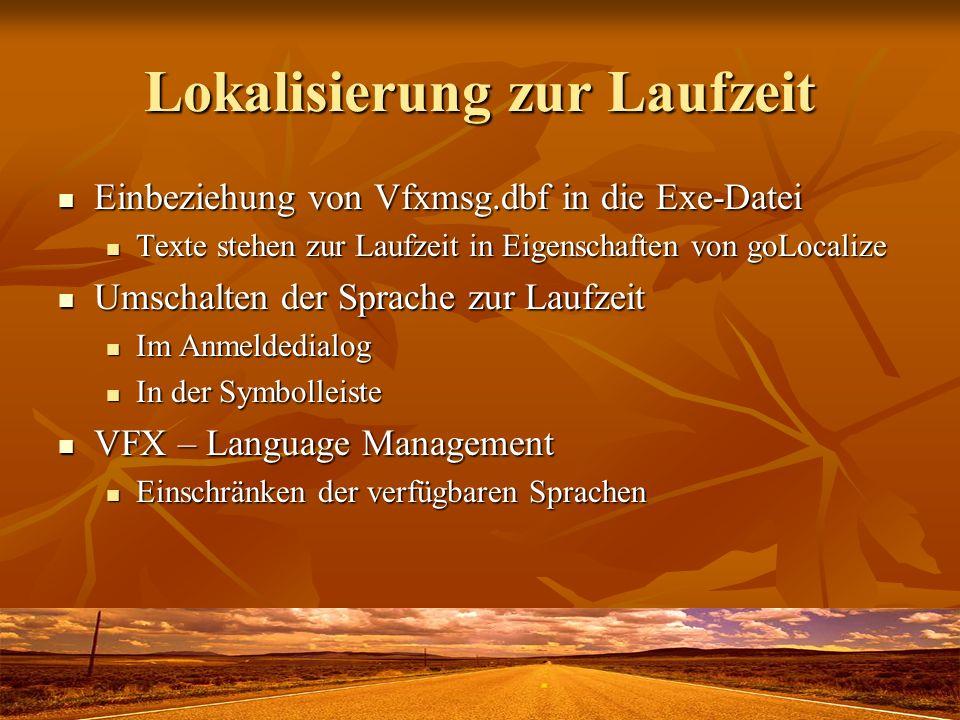 Lokalisierung zur Laufzeit Einbeziehung von Vfxmsg.dbf in die Exe-Datei Einbeziehung von Vfxmsg.dbf in die Exe-Datei Texte stehen zur Laufzeit in Eigenschaften von goLocalize Texte stehen zur Laufzeit in Eigenschaften von goLocalize Umschalten der Sprache zur Laufzeit Umschalten der Sprache zur Laufzeit Im Anmeldedialog Im Anmeldedialog In der Symbolleiste In der Symbolleiste VFX – Language Management VFX – Language Management Einschränken der verfügbaren Sprachen Einschränken der verfügbaren Sprachen