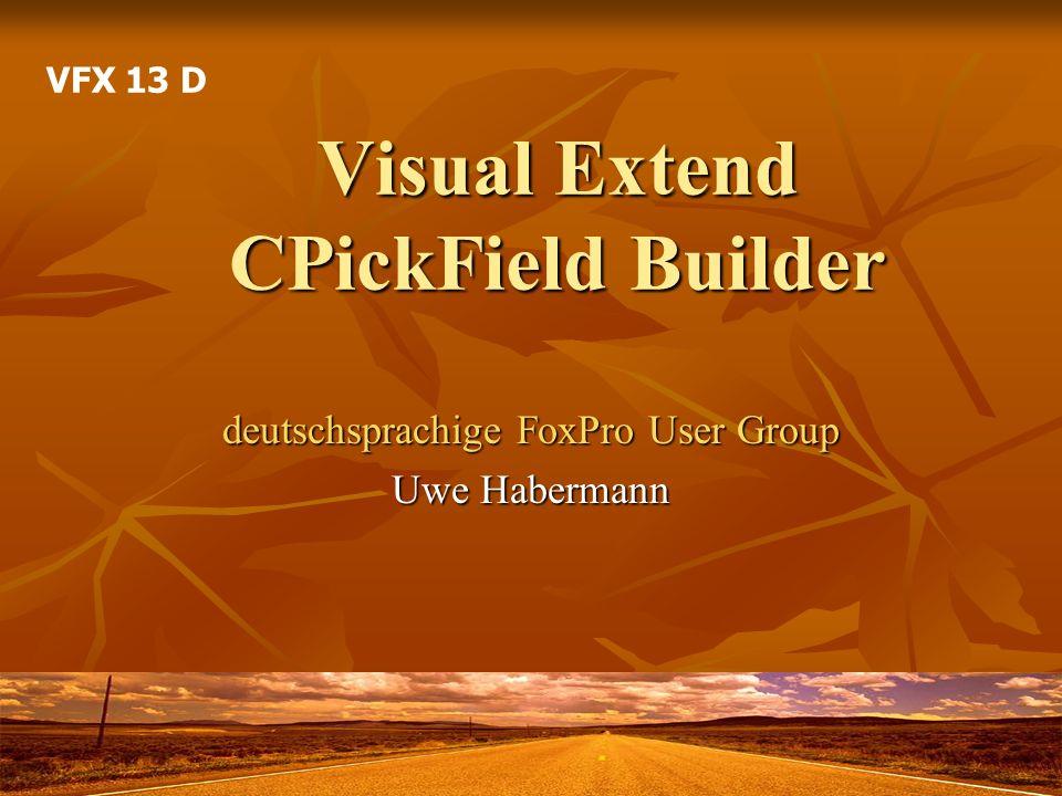 VFX – CPickField Builder Auswahllisten Auswahllisten Manuelle Eingabe von Werten durch den Anwender Manuelle Eingabe von Werten durch den Anwender Auswahl von Werten aus einem Listenformular Auswahl von Werten aus einem Listenformular Viele Einstellmöglichkeiten Viele Einstellmöglichkeiten