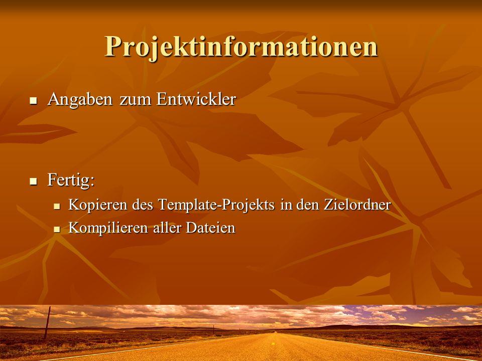 Projektinformationen Angaben zum Entwickler Angaben zum Entwickler Fertig: Fertig: Kopieren des Template-Projekts in den Zielordner Kopieren des Template-Projekts in den Zielordner Kompilieren aller Dateien Kompilieren aller Dateien