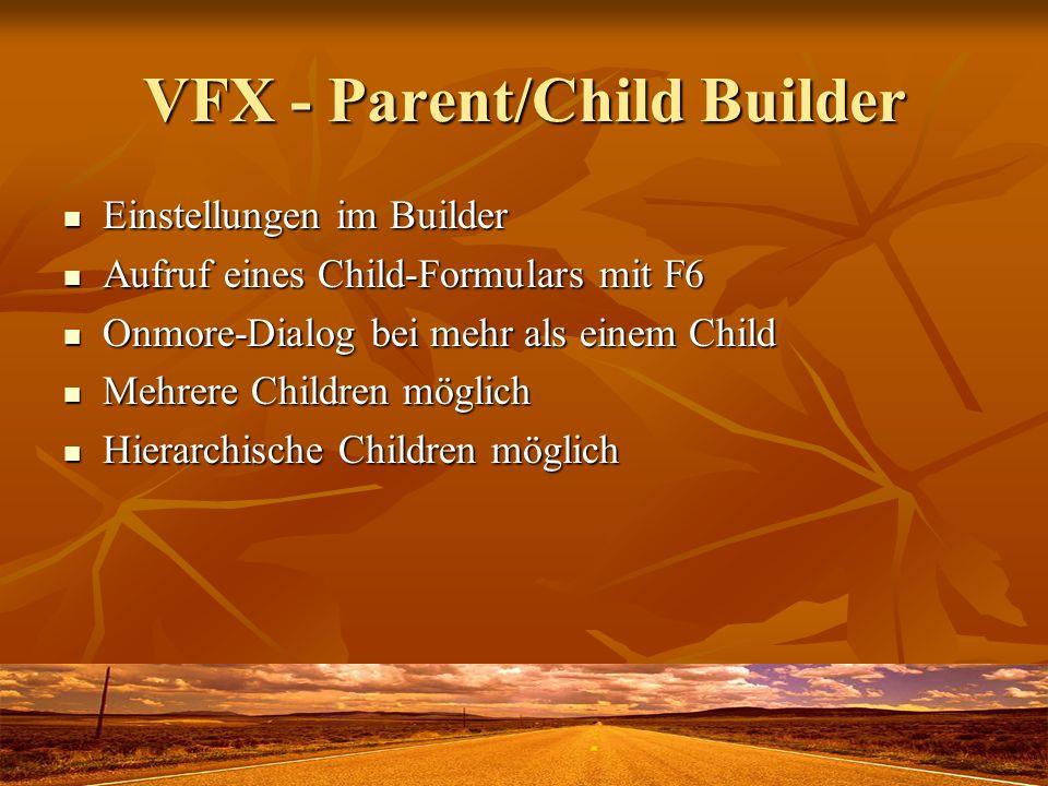 VFX - Parent/Child Builder Einstellungen im Builder Einstellungen im Builder Aufruf eines Child-Formulars mit F6 Aufruf eines Child-Formulars mit F6 O
