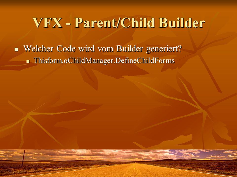 VFX - Parent/Child Builder Welcher Code wird vom Builder generiert? Welcher Code wird vom Builder generiert? Thisform.oChildManager.DefineChildForms T