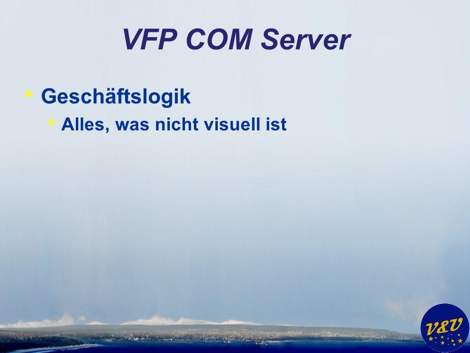 VFP COM Server * Geschäftslogik * Alles, was nicht visuell ist