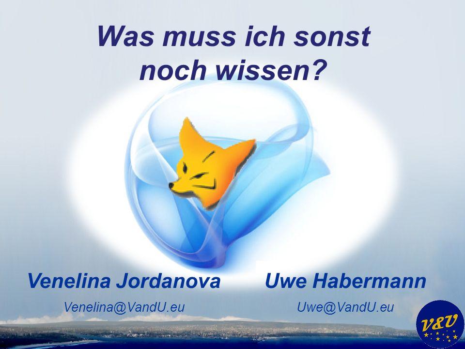 Uwe Habermann Uwe@VandU.eu Venelina Jordanova Venelina@VandU.eu Was muss ich sonst noch wissen