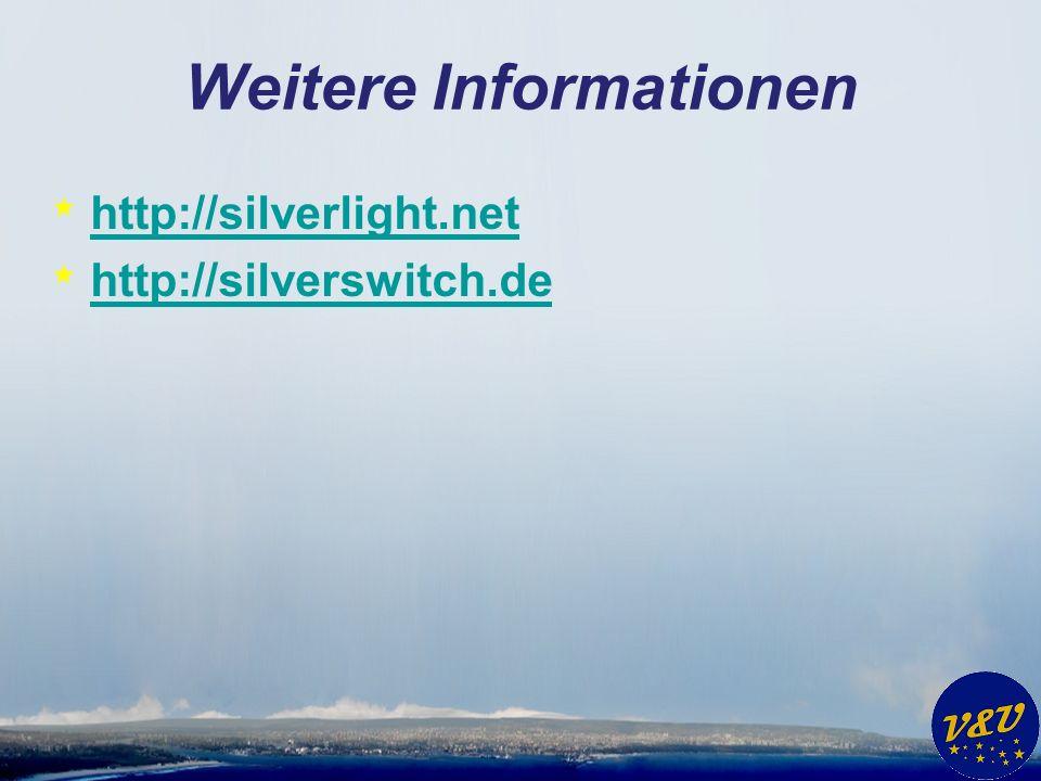 Weitere Informationen * http://silverlight.net http://silverlight.net * http://silverswitch.de http://silverswitch.de