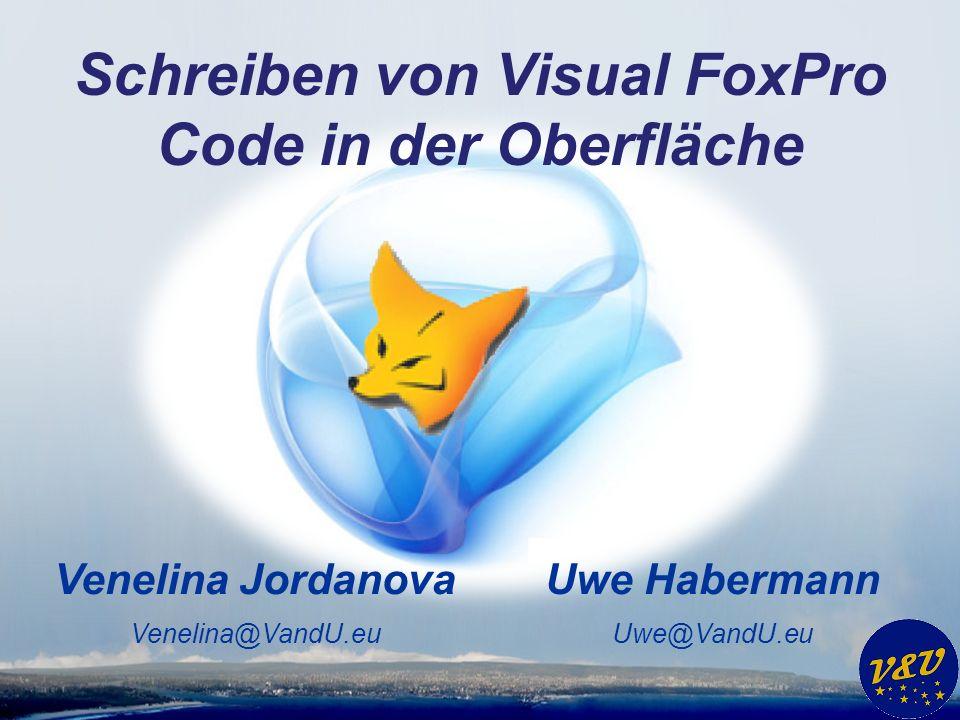 Uwe Habermann Uwe@VandU.eu Venelina Jordanova Venelina@VandU.eu Schreiben von Visual FoxPro Code in der Oberfläche
