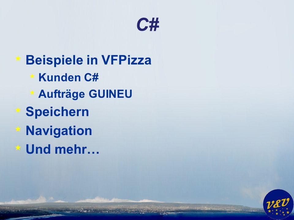 C# * Beispiele in VFPizza * Kunden C# * Aufträge GUINEU * Speichern * Navigation * Und mehr…