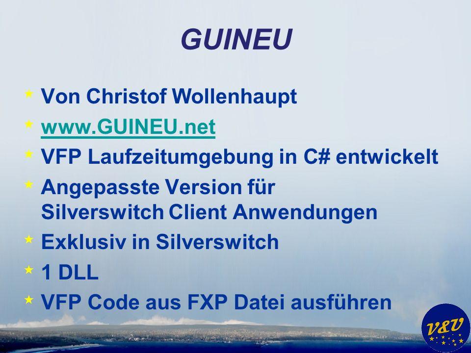 GUINEU * Von Christof Wollenhaupt * www.GUINEU.net www.GUINEU.net * VFP Laufzeitumgebung in C# entwickelt * Angepasste Version für Silverswitch Client