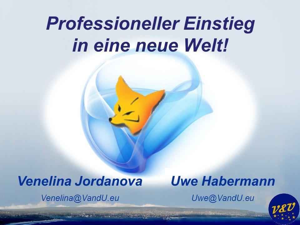 Uwe Habermann Uwe@VandU.eu Venelina Jordanova Venelina@VandU.eu Professioneller Einstieg in eine neue Welt!