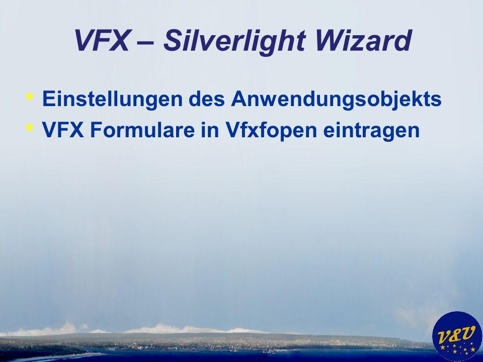 VFX – Silverlight Wizard * Einstellungen des Anwendungsobjekts * VFX Formulare in Vfxfopen eintragen