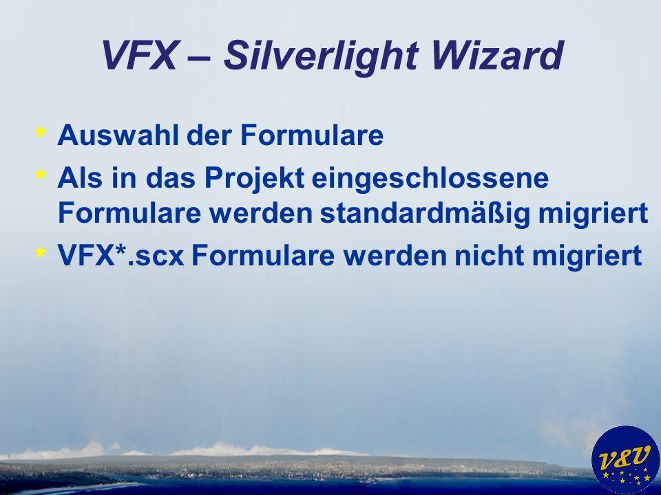VFX – Silverlight Wizard * Auswahl der Formulare * Als in das Projekt eingeschlossene Formulare werden standardmäßig migriert * VFX*.scx Formulare werden nicht migriert