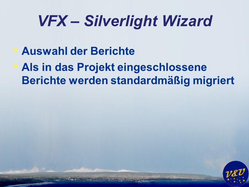 VFX – Silverlight Wizard * Auswahl der Berichte * Als in das Projekt eingeschlossene Berichte werden standardmäßig migriert