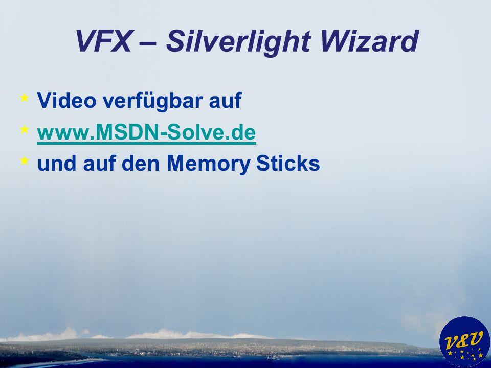 VFX – Silverlight Wizard * Video verfügbar auf * www.MSDN-Solve.de www.MSDN-Solve.de * und auf den Memory Sticks