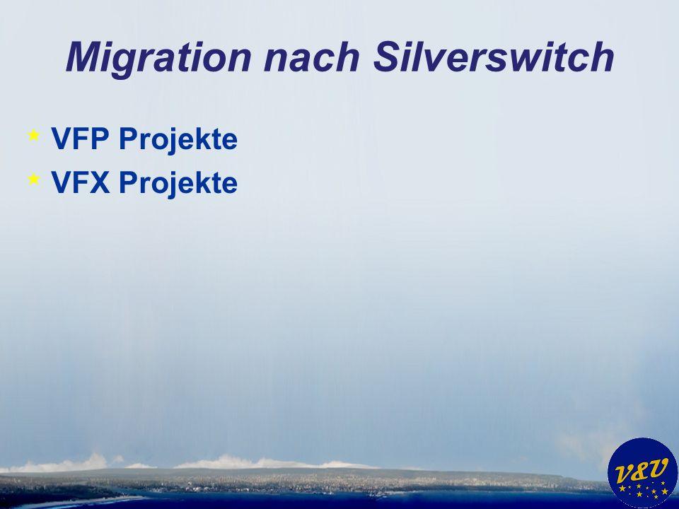 Migration nach Silverswitch * VFP Projekte * VFX Projekte