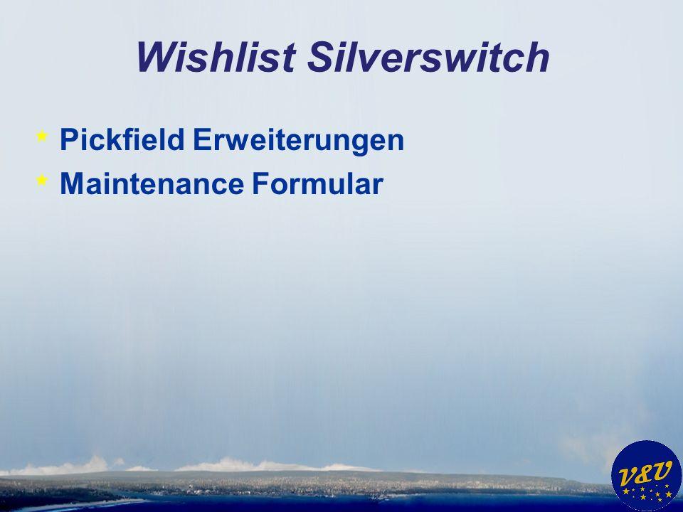 Wishlist Silverswitch * Pickfield Erweiterungen * Maintenance Formular
