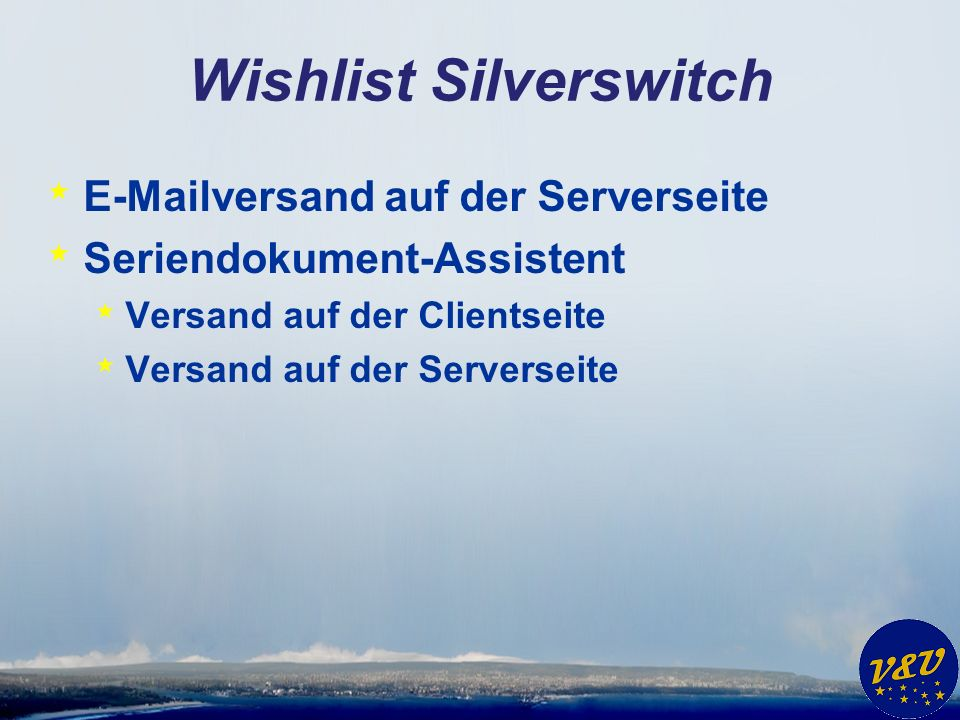 Wishlist Silverswitch * E-Mailversand auf der Serverseite * Seriendokument-Assistent * Versand auf der Clientseite * Versand auf der Serverseite