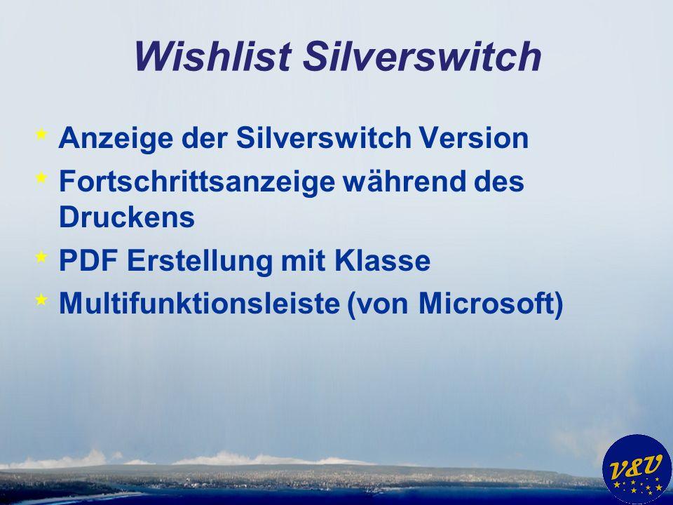 Wishlist Silverswitch * Anzeige der Silverswitch Version * Fortschrittsanzeige während des Druckens * PDF Erstellung mit Klasse * Multifunktionsleiste (von Microsoft)