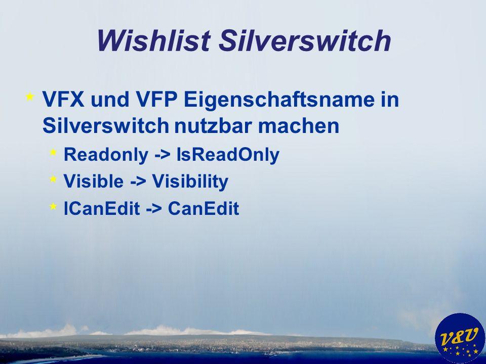 Wishlist Silverswitch * VFX – Silverlight Wizard * Mapping-Tabelle für Klassennamen * Ziel-Klassenname in Tag oder Comment Eigenschaft * Ggf.