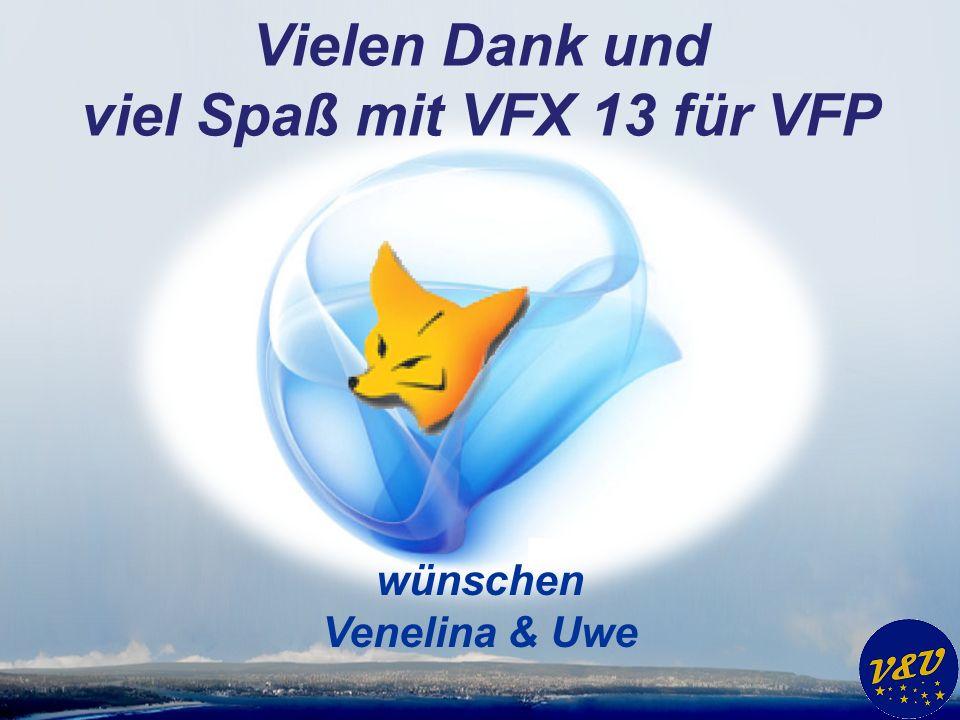 Vielen Dank und viel Spaß mit VFX 13 für VFP wünschen Venelina & Uwe