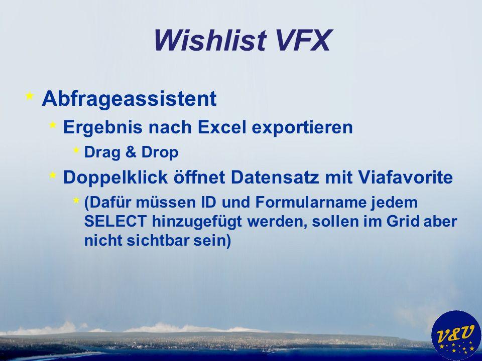 Wishlist VFX * Abfrageassistent * Ergebnis nach Excel exportieren * Drag & Drop * Doppelklick öffnet Datensatz mit Viafavorite * (Dafür müssen ID und Formularname jedem SELECT hinzugefügt werden, sollen im Grid aber nicht sichtbar sein)