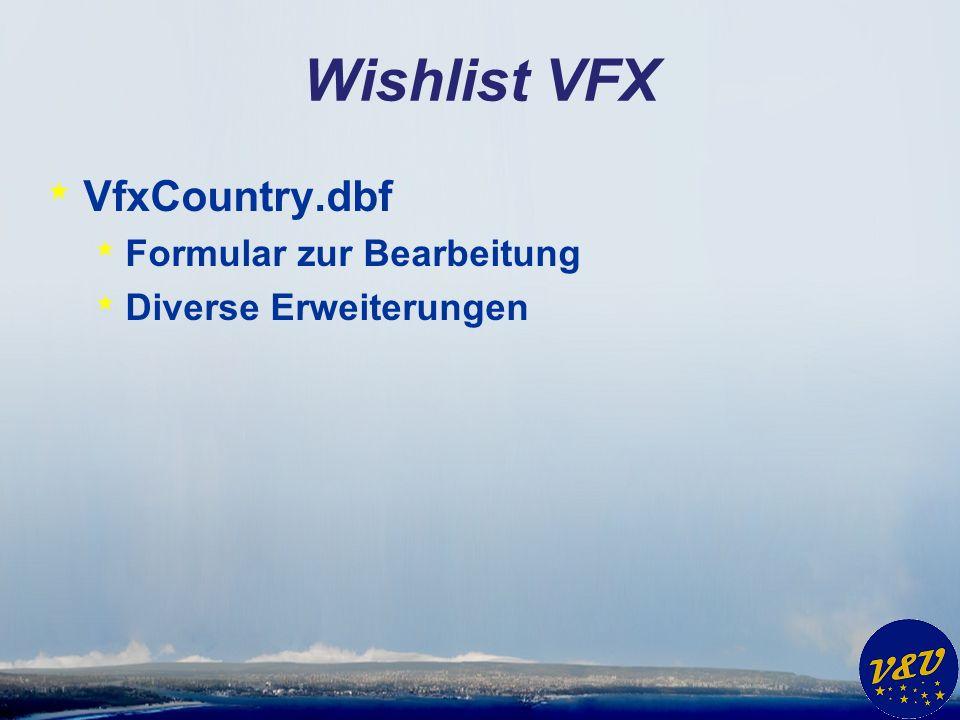 Wishlist VFX * VfxCountry.dbf * Formular zur Bearbeitung * Diverse Erweiterungen