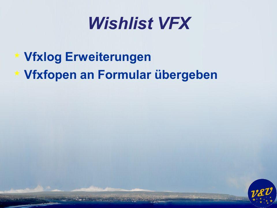 Wishlist VFX * Vfxlog Erweiterungen * Vfxfopen an Formular übergeben