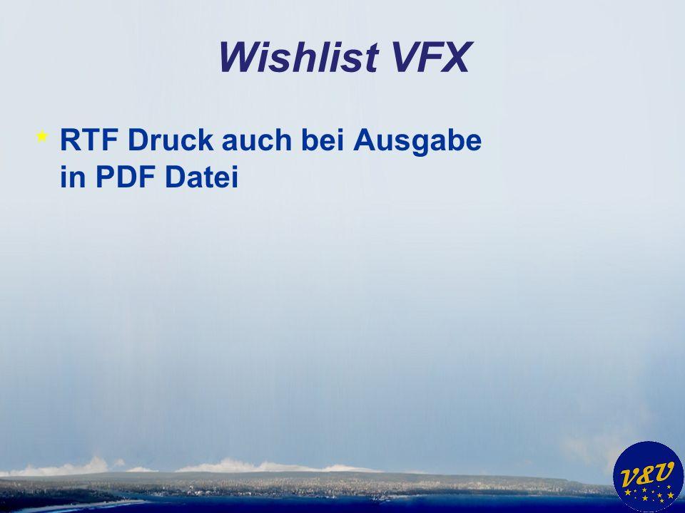Wishlist VFX * RTF Druck auch bei Ausgabe in PDF Datei