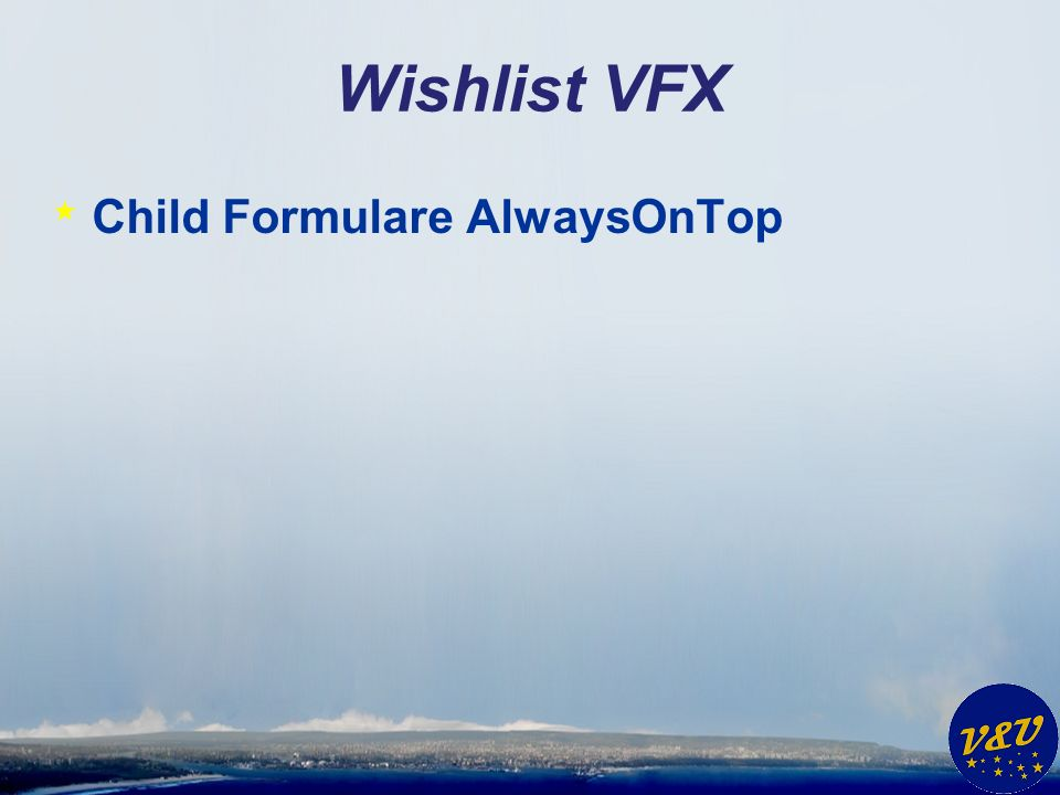 Wishlist VFX * Child Formulare AlwaysOnTop