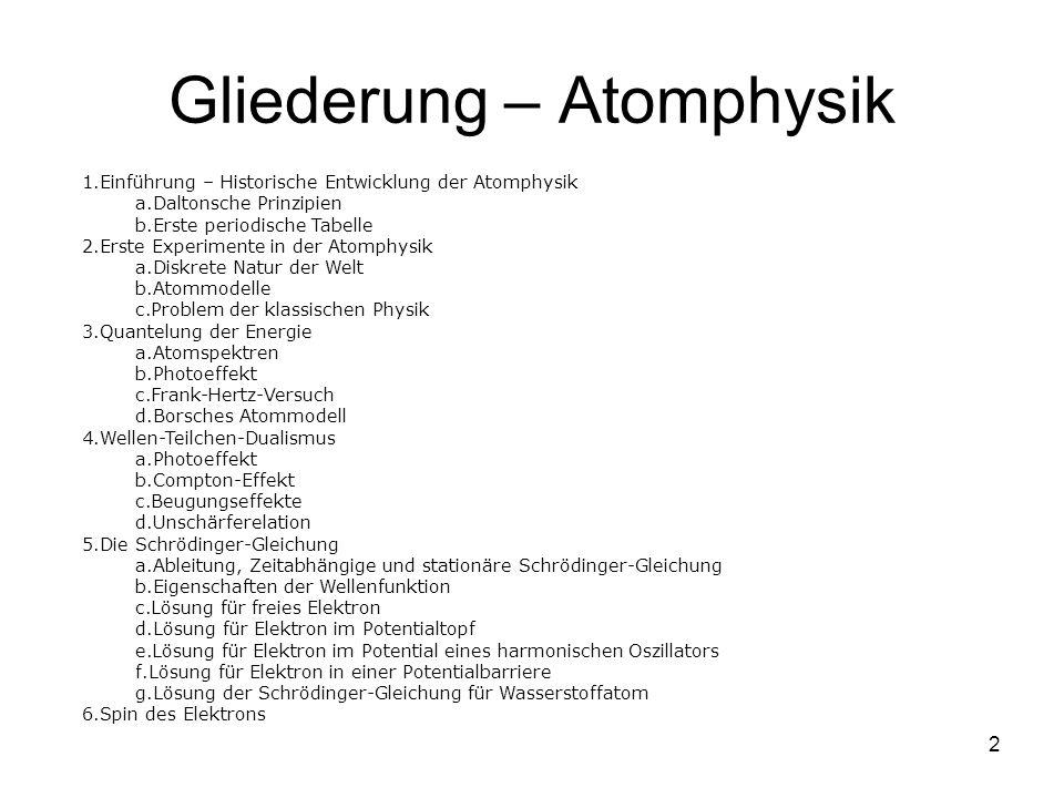 2 Gliederung – Atomphysik 1.Einführung – Historische Entwicklung der Atomphysik a.Daltonsche Prinzipien b.Erste periodische Tabelle 2.Erste Experiment